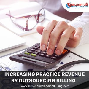 Increasing Practice Revenue By Outsouring Medical Billing - Millennium Medical Billing
